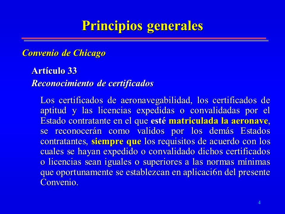 4 Principios generales Artículo 33 Reconocimiento de certificados Los certificados de aeronavegabilidad, los certificados de aptitud y las licencias e