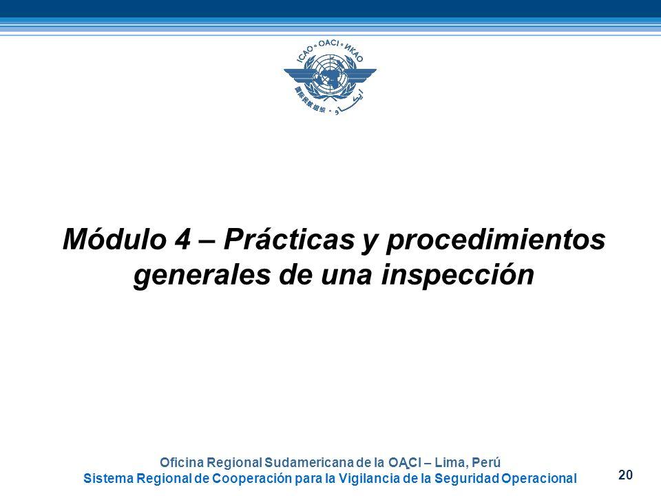 20 Oficina Regional Sudamericana de la OACI – Lima, Perú Sistema Regional de Cooperación para la Vigilancia de la Seguridad Operacional Módulo 4 – Prá