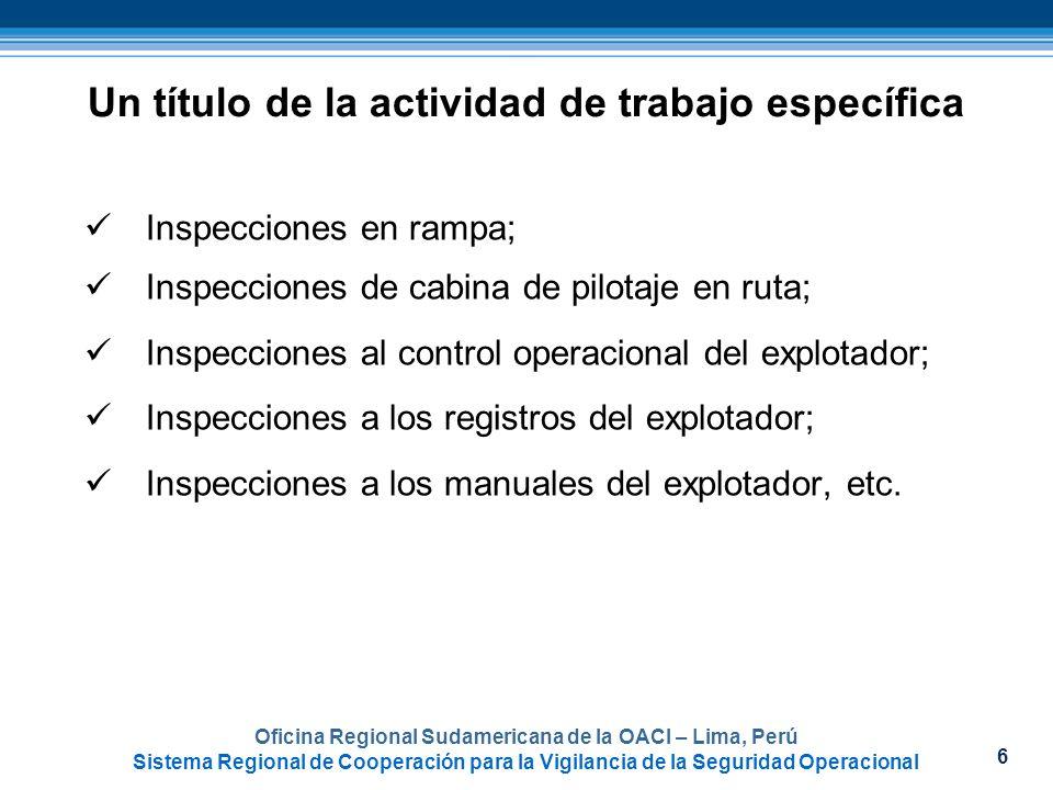 6 Oficina Regional Sudamericana de la OACI – Lima, Perú Sistema Regional de Cooperación para la Vigilancia de la Seguridad Operacional Un título de la