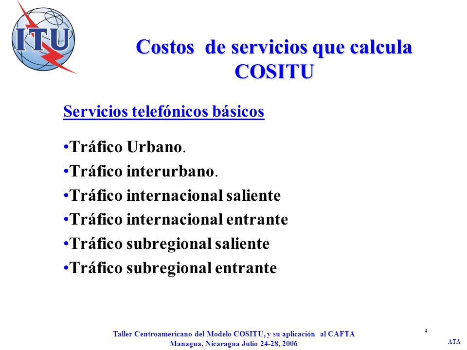 ATA Taller Centroamericano del Modelo COSITU, y su aplicación al CAFTA Managua, Nicaragua Julio 24-28, 2006 4 Costos de servicios que calcula COSITU S