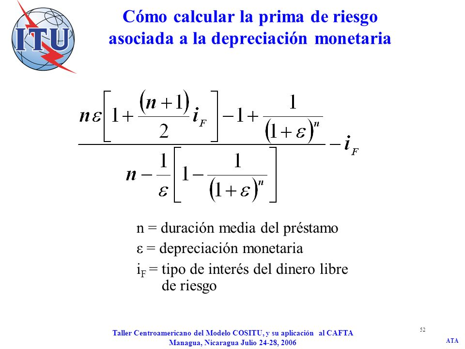 ATA Taller Centroamericano del Modelo COSITU, y su aplicación al CAFTA Managua, Nicaragua Julio 24-28, 2006 52 Cómo calcular la prima de riesgo asocia