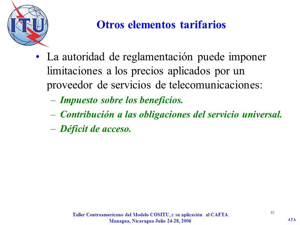 ATA Taller Centroamericano del Modelo COSITU, y su aplicación al CAFTA Managua, Nicaragua Julio 24-28, 2006 61 Otros elementos tarifarios La autoridad