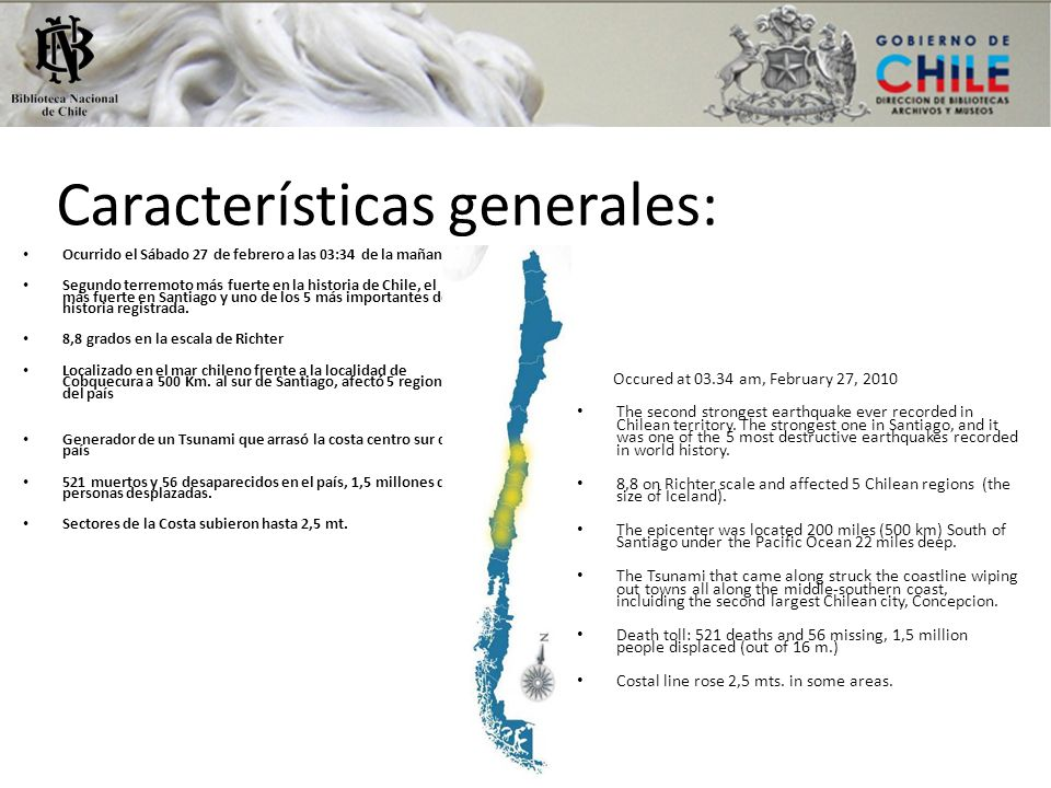Características generales: Ocurrido el Sábado 27 de febrero a las 03:34 de la mañana Segundo terremoto más fuerte en la historia de Chile, el más fuer