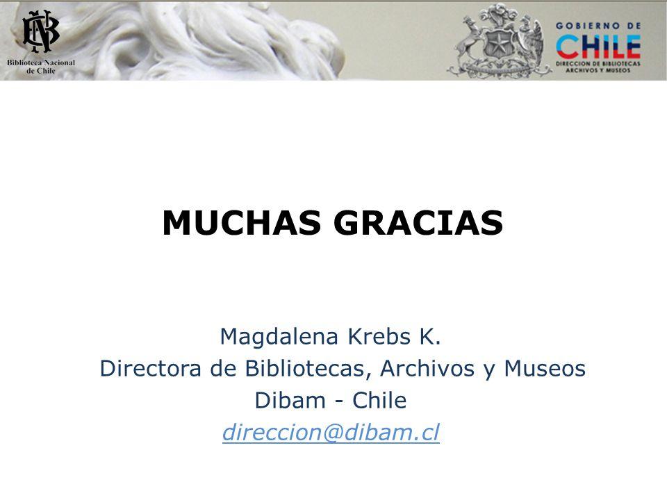 MUCHAS GRACIAS Magdalena Krebs K. Directora de Bibliotecas, Archivos y Museos Dibam - Chile direccion@dibam.cl