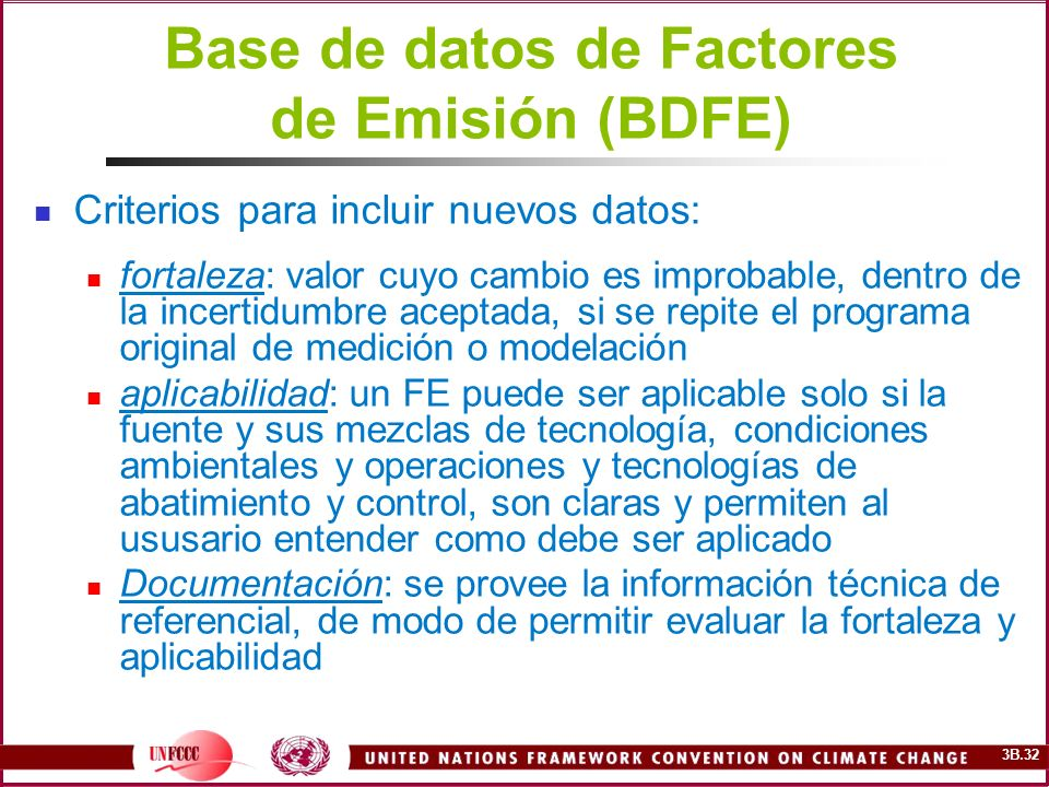 3B.32 Base de datos de Factores de Emisión (BDFE) Criterios para incluir nuevos datos: fortaleza: valor cuyo cambio es improbable, dentro de la incert