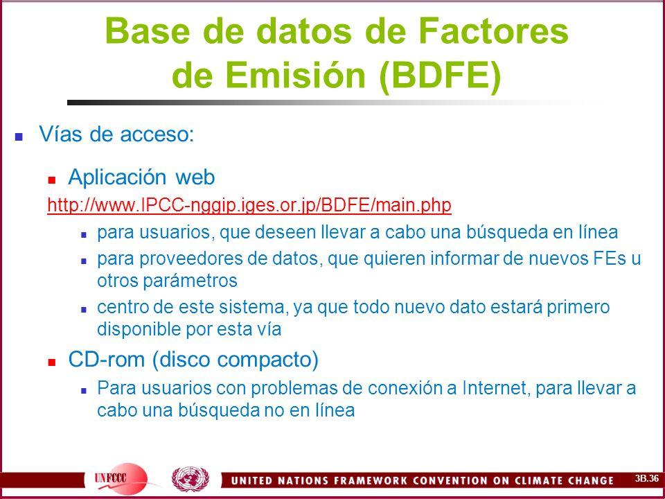 3B.36 Base de datos de Factores de Emisión (BDFE) Vías de acceso: Aplicación web http://www.IPCC-nggip.iges.or.jp/BDFE/main.php para usuarios, que des