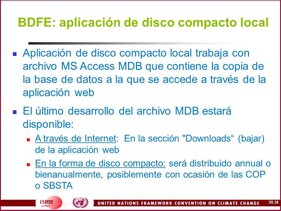 3B.38 BDFE: aplicación de disco compacto local Aplicación de disco compacto local trabaja con archivo MS Access MDB que contiene la copia de la base d