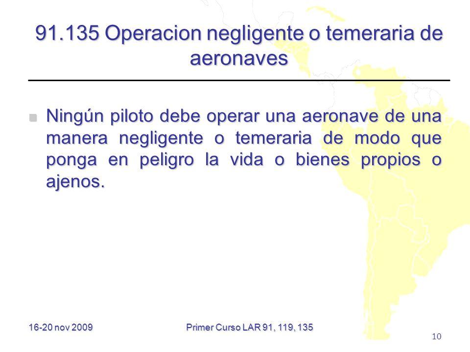 16-20 nov 2009 10 91.135 Operacion negligente o temeraria de aeronaves Ningún piloto debe operar una aeronave de una manera negligente o temeraria de