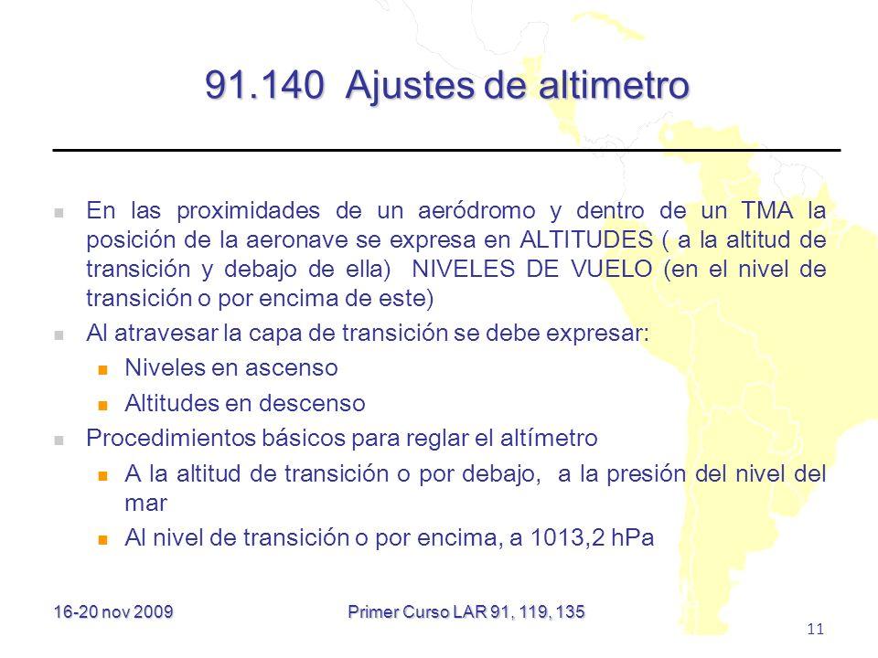16-20 nov 2009 11 91.140 Ajustes de altimetro En las proximidades de un aeródromo y dentro de un TMA la posición de la aeronave se expresa en ALTITUDE