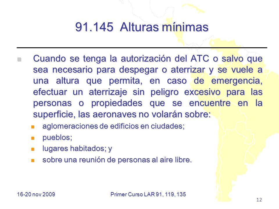 16-20 nov 2009 12 91.145 Alturas mínimas Cuando se tenga la autorización del ATC o salvo que sea necesario para despegar o aterrizar y se vuele a una