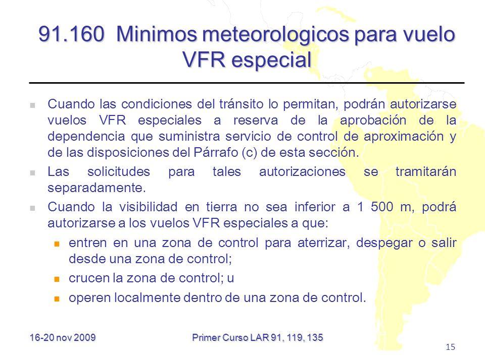 16-20 nov 2009 15 91.160 Minimos meteorologicos para vuelo VFR especial Cuando las condiciones del tránsito lo permitan, podrán autorizarse vuelos VFR