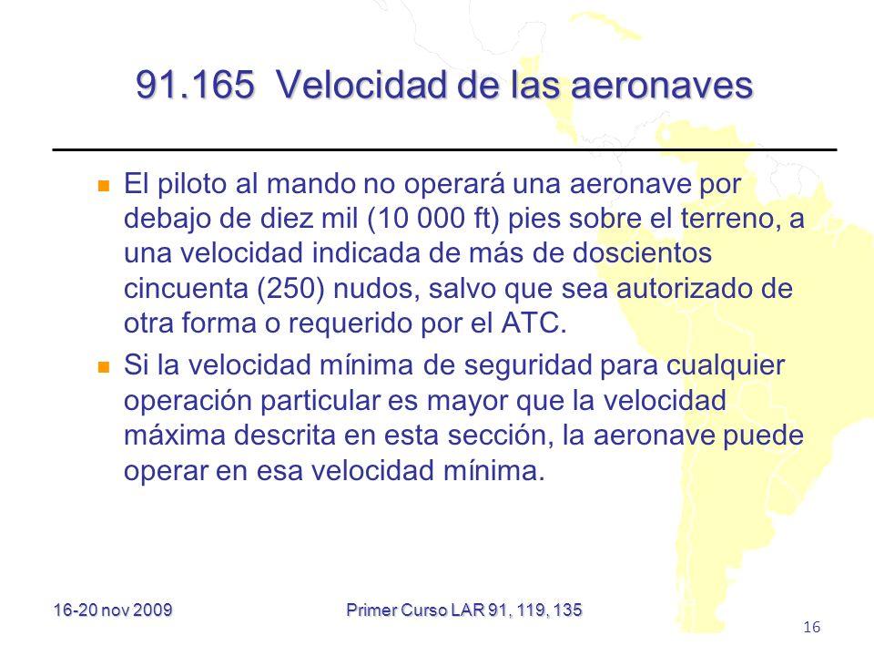 16-20 nov 2009 16 91.165 Velocidad de las aeronaves El piloto al mando no operará una aeronave por debajo de diez mil (10 000 ft) pies sobre el terren