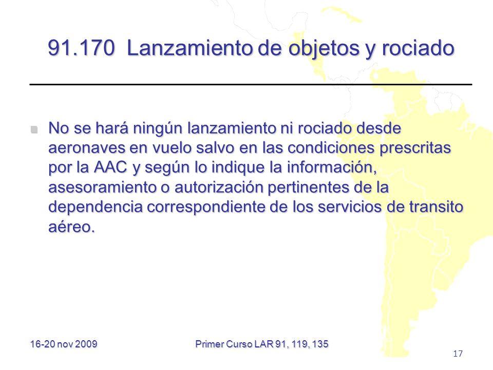 16-20 nov 2009 17 91.170 Lanzamiento de objetos y rociado No se hará ningún lanzamiento ni rociado desde aeronaves en vuelo salvo en las condiciones p