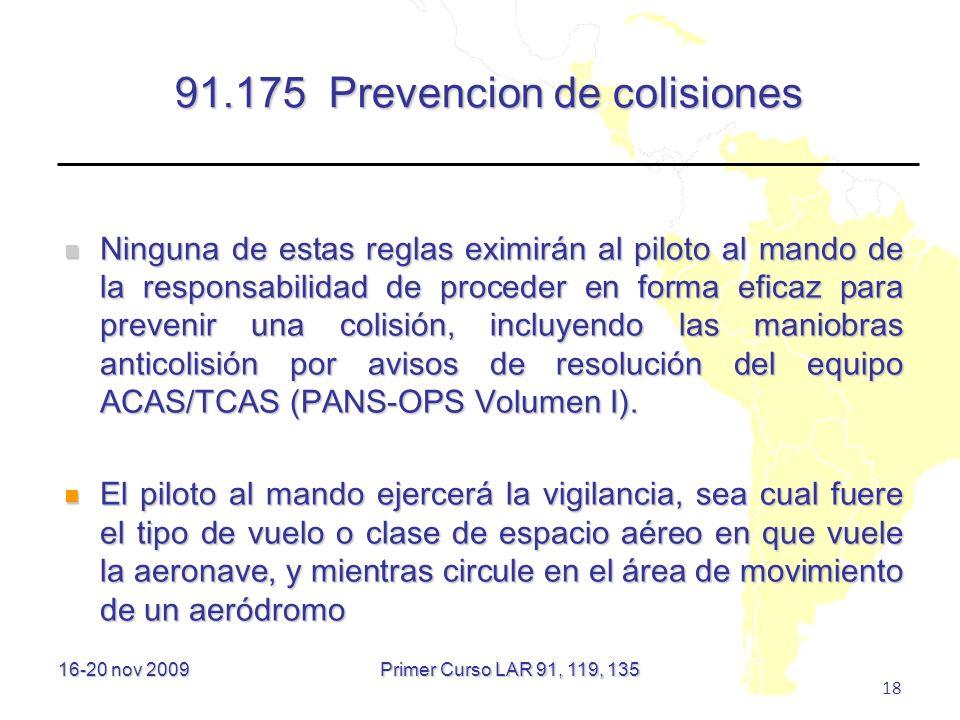 16-20 nov 2009 18 91.175 Prevencion de colisiones Ninguna de estas reglas eximirán al piloto al mando de la responsabilidad de proceder en forma efica