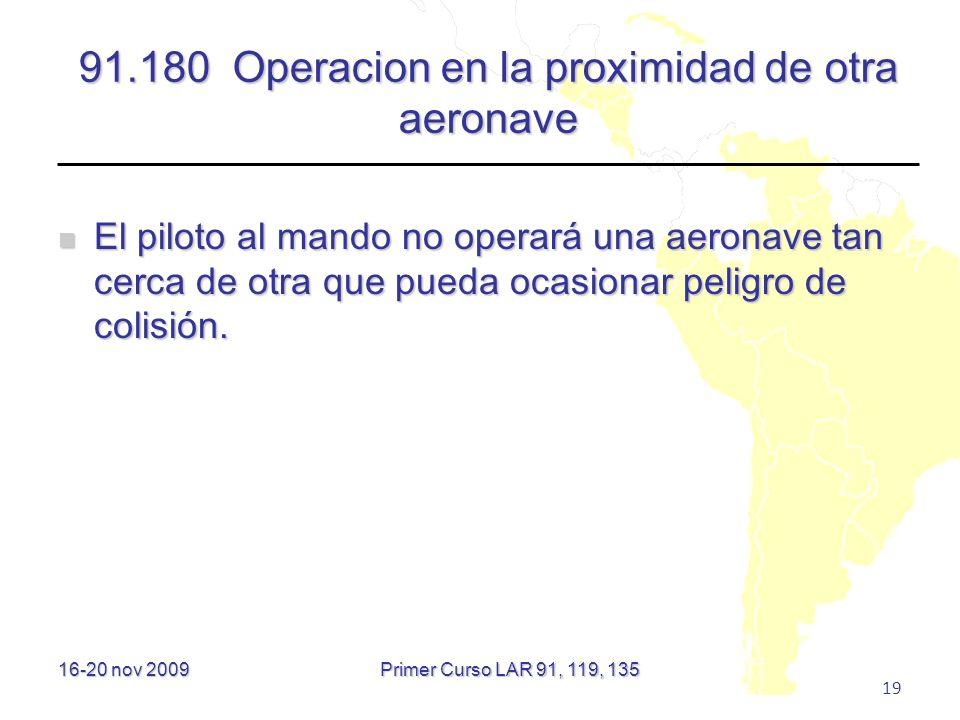 16-20 nov 2009 19 91.180 Operacion en la proximidad de otra aeronave El piloto al mando no operará una aeronave tan cerca de otra que pueda ocasionar