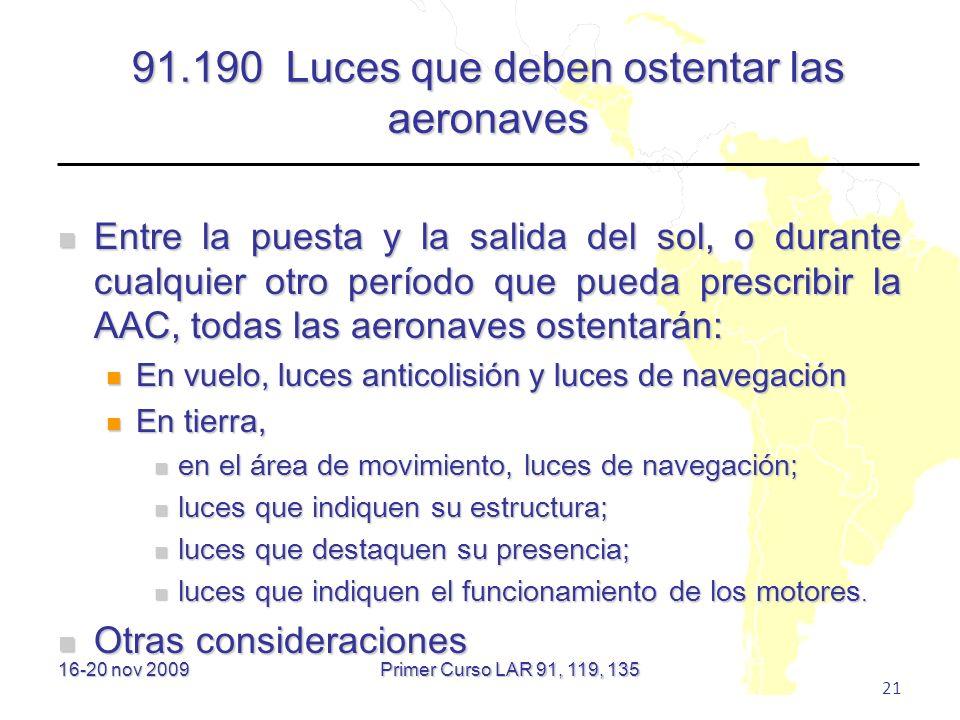 16-20 nov 2009 21 91.190 Luces que deben ostentar las aeronaves Entre la puesta y la salida del sol, o durante cualquier otro período que pueda prescr
