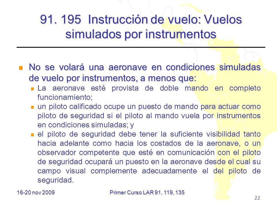 16-20 nov 2009 22 91. 195 Instrucción de vuelo: Vuelos simulados por instrumentos No se volará una aeronave en condiciones simuladas de vuelo por inst