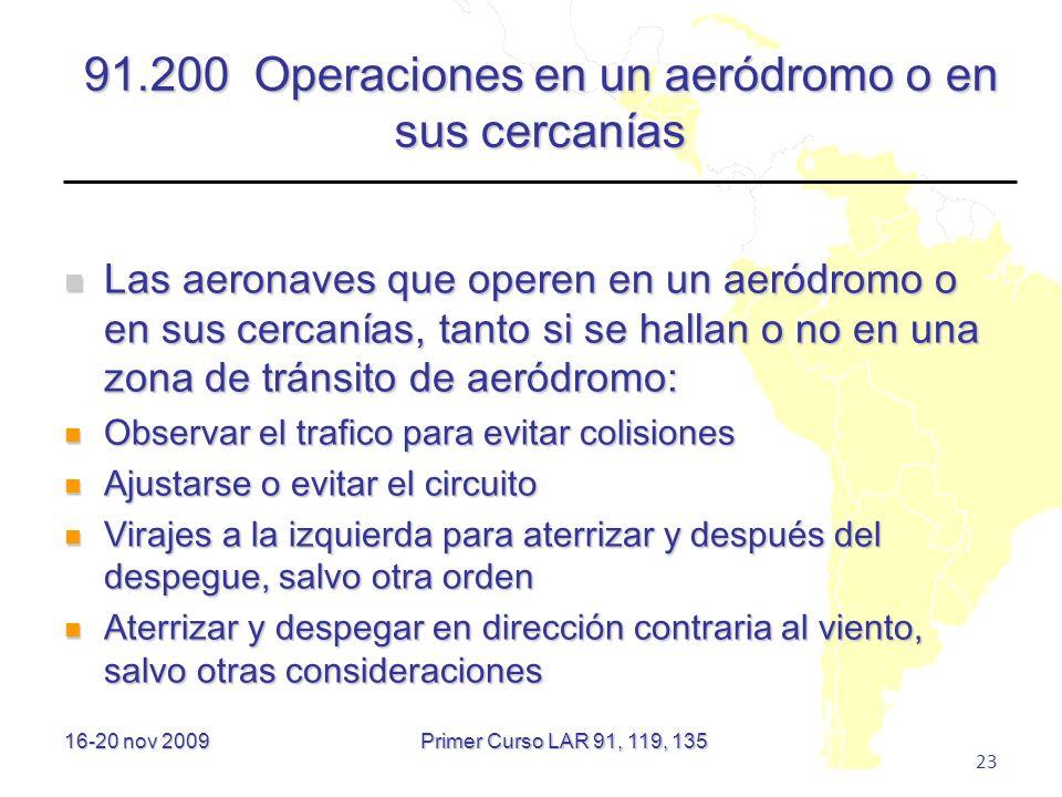 16-20 nov 2009 23 91.200 Operaciones en un aeródromo o en sus cercanías Las aeronaves que operen en un aeródromo o en sus cercanías, tanto si se halla