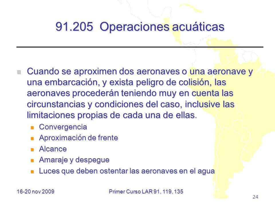 16-20 nov 2009 24 91.205 Operaciones acuáticas Cuando se aproximen dos aeronaves o una aeronave y una embarcación, y exista peligro de colisión, las a