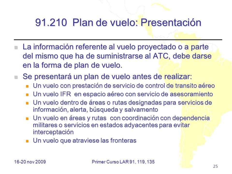 16-20 nov 2009 25 91.210 Plan de vuelo: Presentación La información referente al vuelo proyectado o a parte del mismo que ha de suministrarse al ATC,