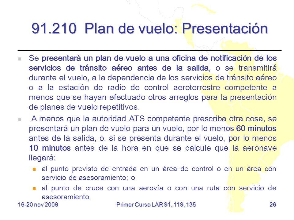 91.210 Plan de vuelo: Presentación Se presentará un plan de vuelo a una oficina de notificación de los servicios de tránsito aéreo antes de la salida,