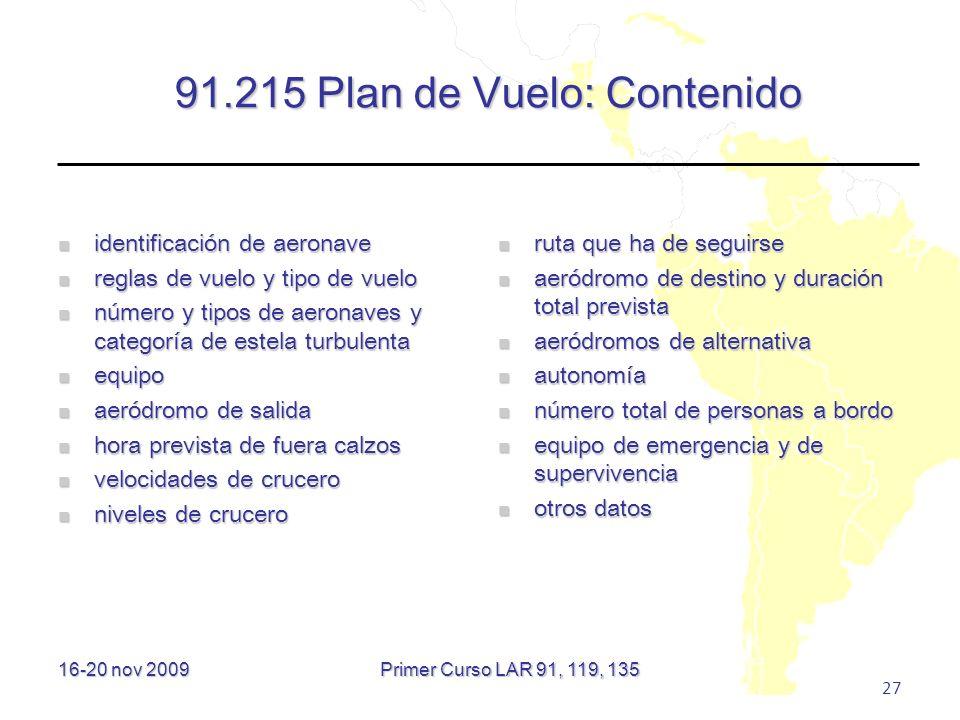 16-20 nov 2009 27 91.215 Plan de Vuelo: Contenido identificación de aeronave identificación de aeronave reglas de vuelo y tipo de vuelo reglas de vuel