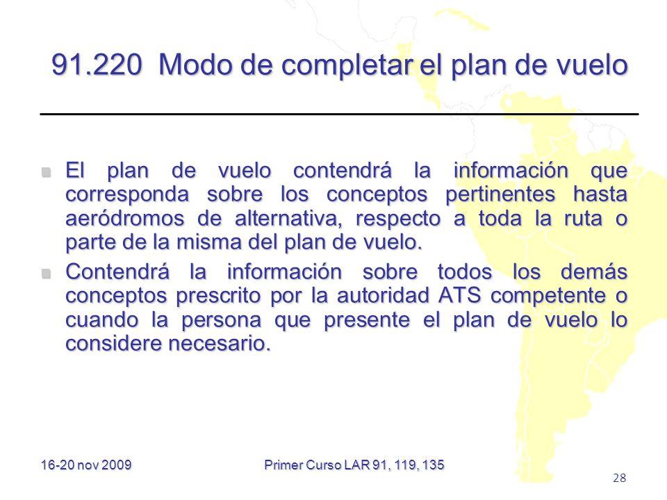 16-20 nov 2009 28 91.220 Modo de completar el plan de vuelo El plan de vuelo contendrá la información que corresponda sobre los conceptos pertinentes