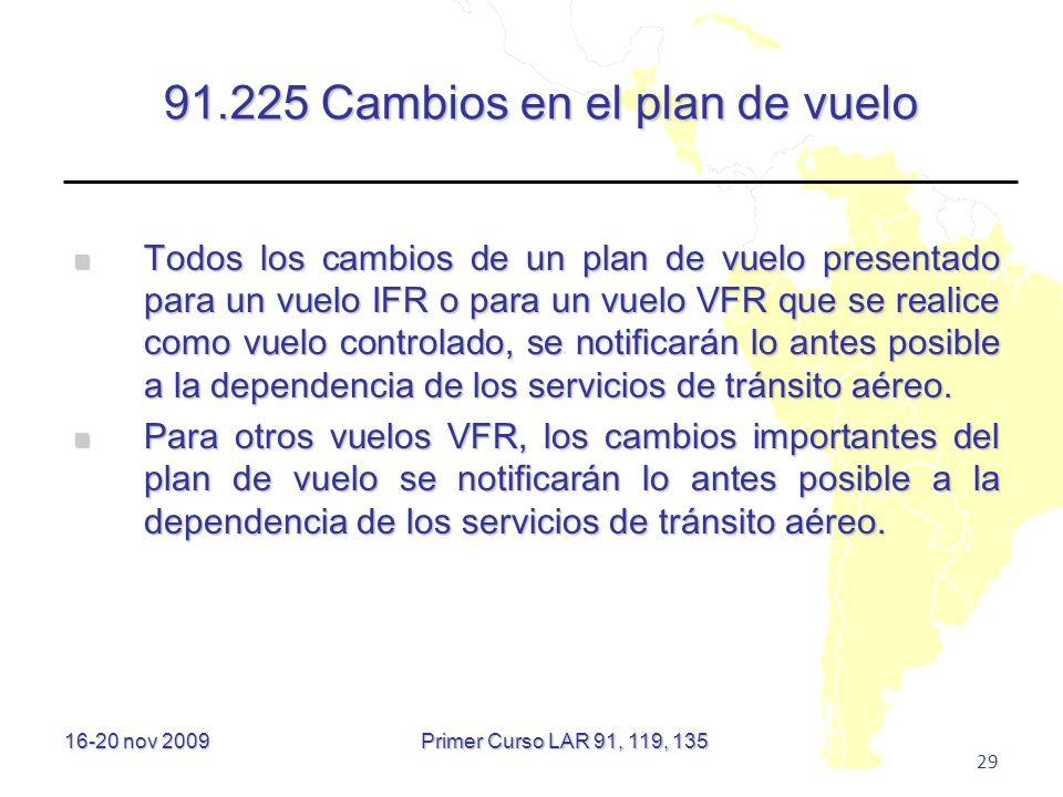 16-20 nov 2009 29 91.225 Cambios en el plan de vuelo Todos los cambios de un plan de vuelo presentado para un vuelo IFR o para un vuelo VFR que se rea