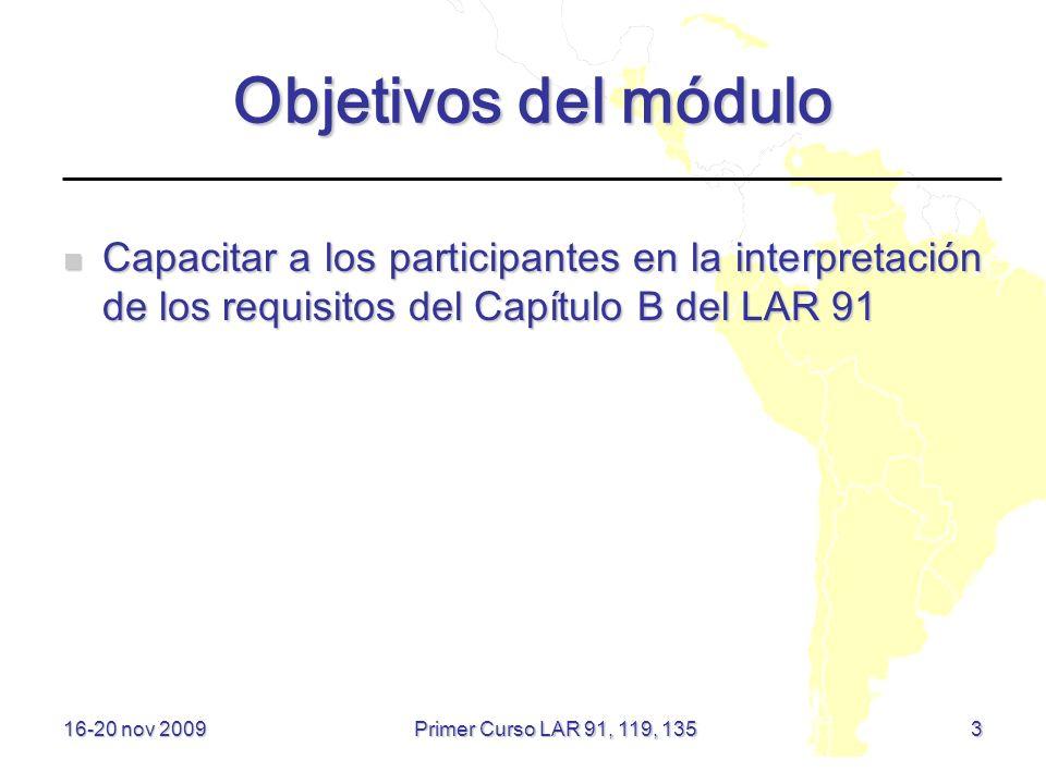 Sumario Objetivos del módulo Objetivos del módulo Capítulo B – Reglas de vuelo Capítulo B – Reglas de vuelo 16-20 nov 2009 Primer Curso LAR 91, 119, 135 64