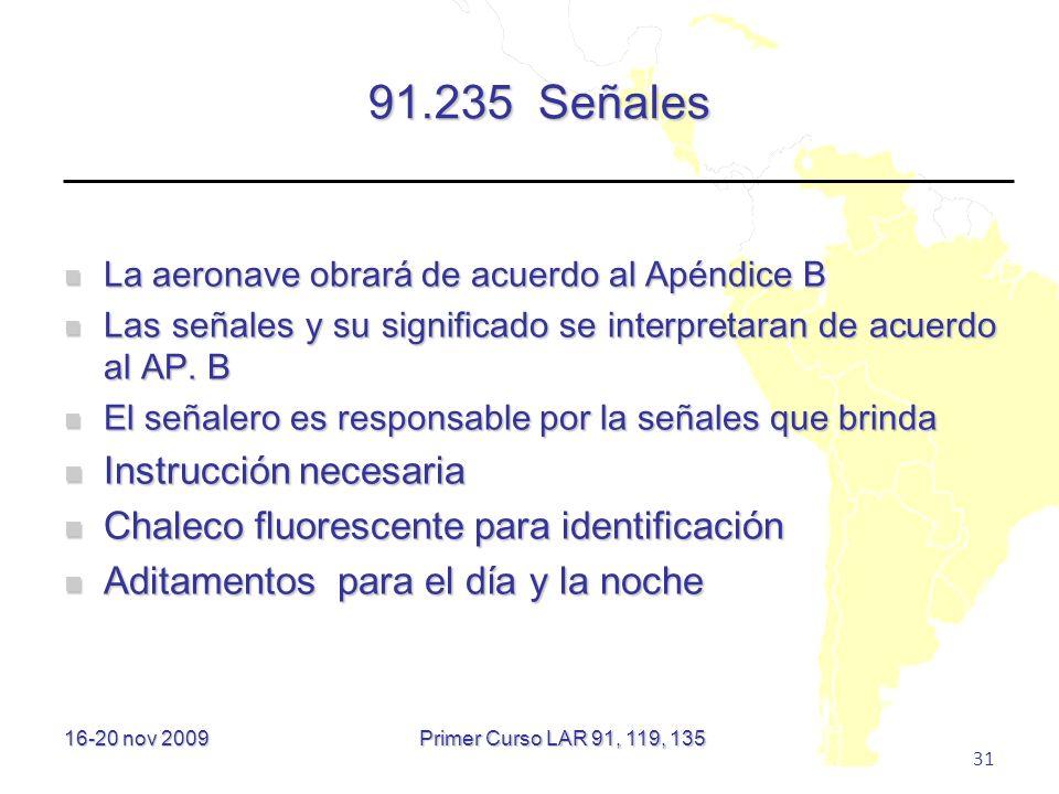16-20 nov 2009 31 91.235 Señales La aeronave obrará de acuerdo al Apéndice B La aeronave obrará de acuerdo al Apéndice B Las señales y su significado