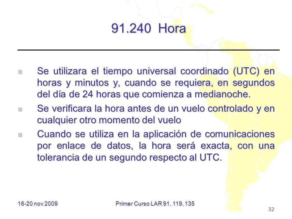 16-20 nov 2009 32 91.240 Hora Se utilizara el tiempo universal coordinado (UTC) en horas y minutos y, cuando se requiera, en segundos del día de 24 ho