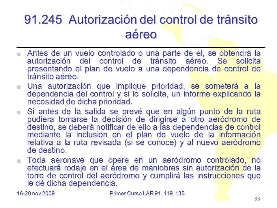 16-20 nov 2009 33 91.245 Autorización del control de tránsito aéreo Antes de un vuelo controlado o una parte de el, se obtendrá la autorización del co