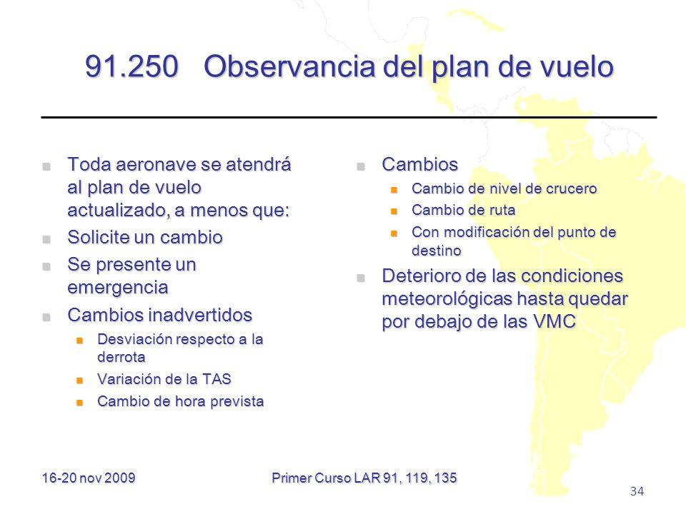 16-20 nov 2009 34 91.250 Observancia del plan de vuelo Toda aeronave se atendrá al plan de vuelo actualizado, a menos que: Toda aeronave se atendrá al