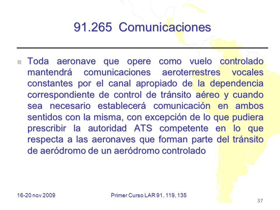 16-20 nov 2009 37 91.265 Comunicaciones Toda aeronave que opere como vuelo controlado mantendrá comunicaciones aeroterrestres vocales constantes por e
