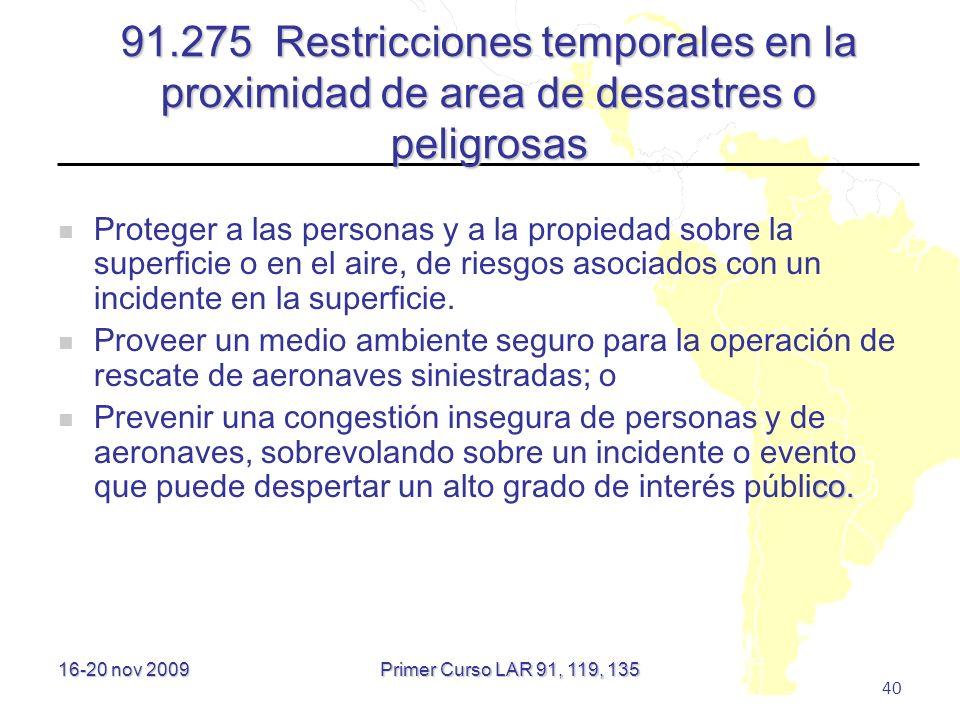 16-20 nov 2009 40 91.275 Restricciones temporales en la proximidad de area de desastres o peligrosas Proteger a las personas y a la propiedad sobre la