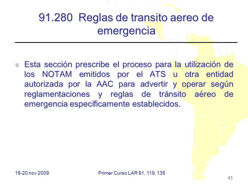 16-20 nov 2009 41 91.280 Reglas de transito aereo de emergencia Esta sección prescribe el proceso para la utilización de los NOTAM emitidos por el ATS