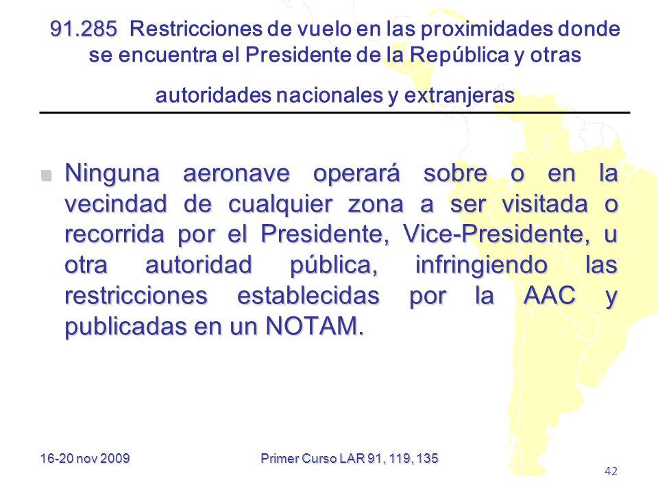 16-20 nov 2009 42 91.285 91.285 Restricciones de vuelo en las proximidades donde se encuentra el Presidente de la República y otras autoridades nacion