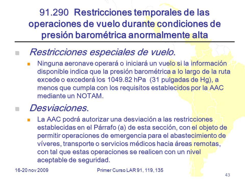 16-20 nov 2009 43 91.290 Restricciones temporales de las operaciones de vuelo durante condiciones de presión barométrica anormalmente alta Restriccion