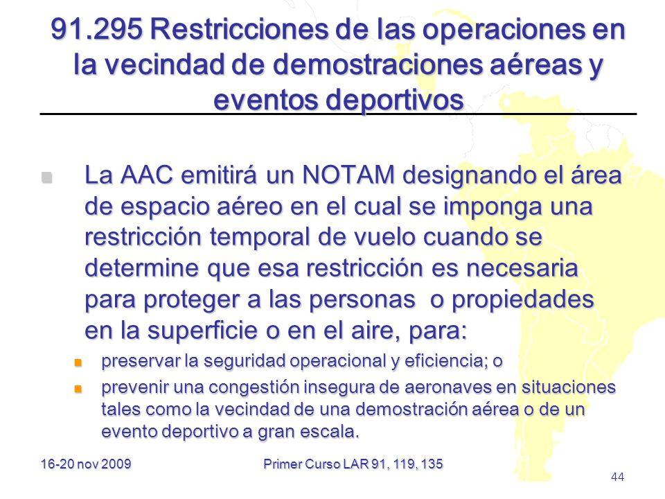 16-20 nov 2009 44 91.295 Restricciones de las operaciones en la vecindad de demostraciones aéreas y eventos deportivos La AAC emitirá un NOTAM designa