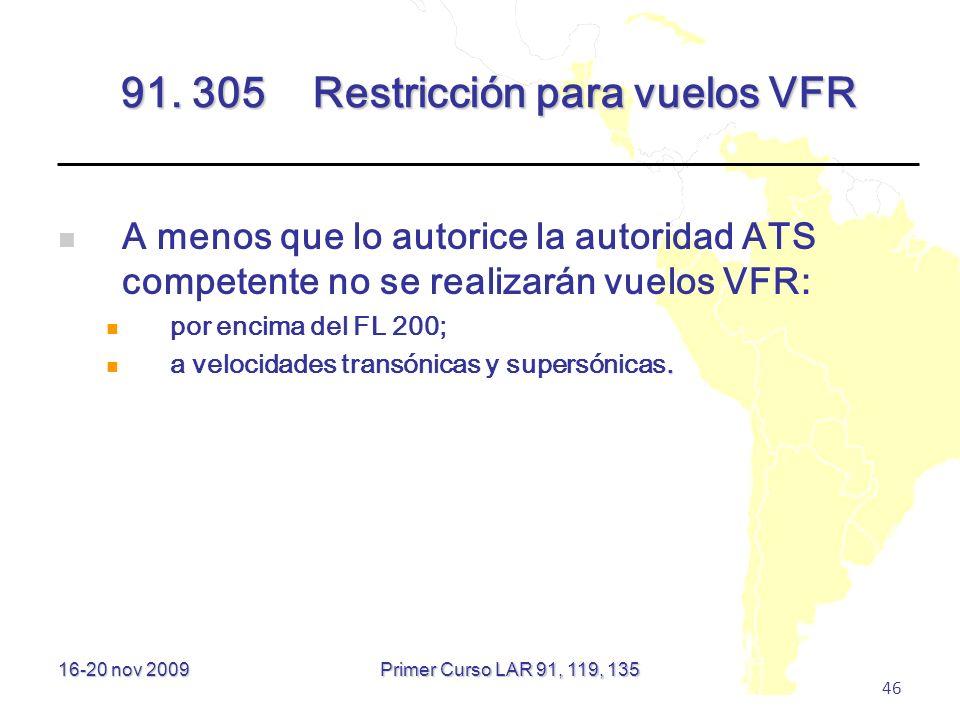 16-20 nov 2009 46 91. 305Restricción para vuelos VFR A menos que lo autorice la autoridad ATS competente no se realizarán vuelos VFR: por encima del F