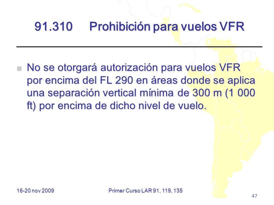 16-20 nov 2009 47 91.310Prohibición para vuelos VFR No se otorgará autorización para vuelos VFR por encima del FL 290 en áreas donde se aplica una sep
