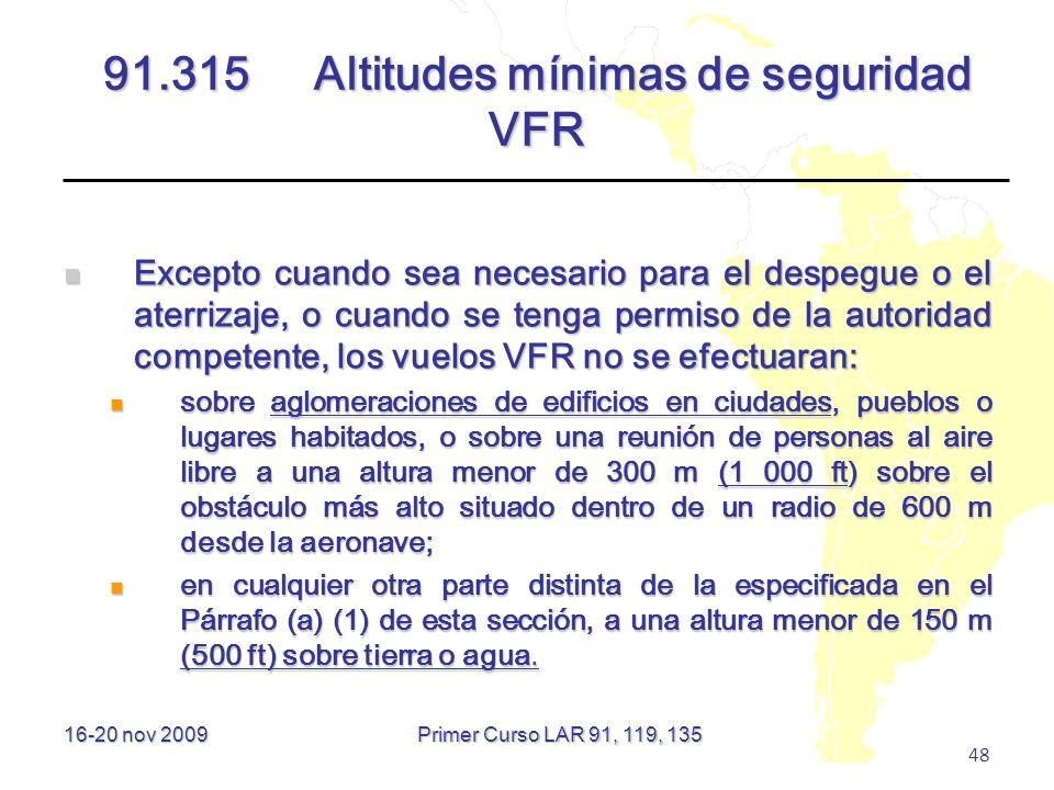 16-20 nov 2009 48 91.315Altitudes mínimas de seguridad VFR Excepto cuando sea necesario para el despegue o el aterrizaje, o cuando se tenga permiso de