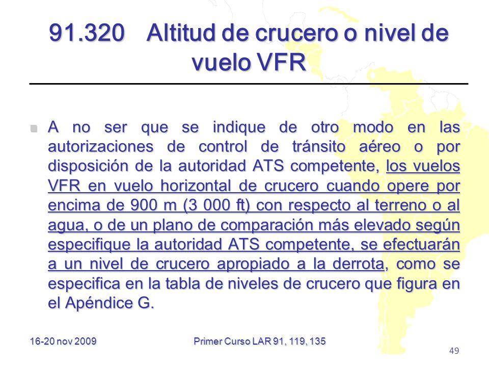 16-20 nov 2009 49 91.320 Altitud de crucero o nivel de vuelo VFR A no ser que se indique de otro modo en las autorizaciones de control de tránsito aér