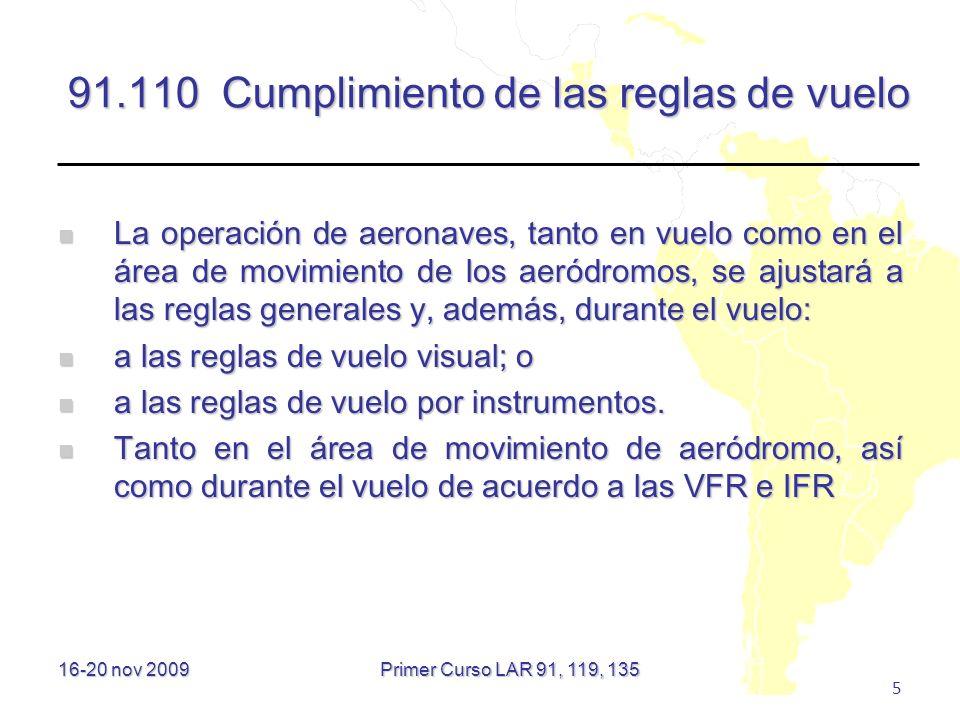 16-20 nov 2009 5 91.110 Cumplimiento de las reglas de vuelo La operación de aeronaves, tanto en vuelo como en el área de movimiento de los aeródromos,