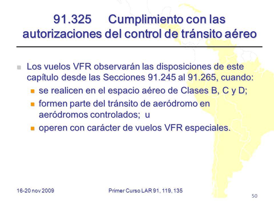 16-20 nov 2009 50 91.325 Cumplimiento con las autorizaciones del control de tránsito aéreo Los vuelos VFR observarán las disposiciones de este capítul