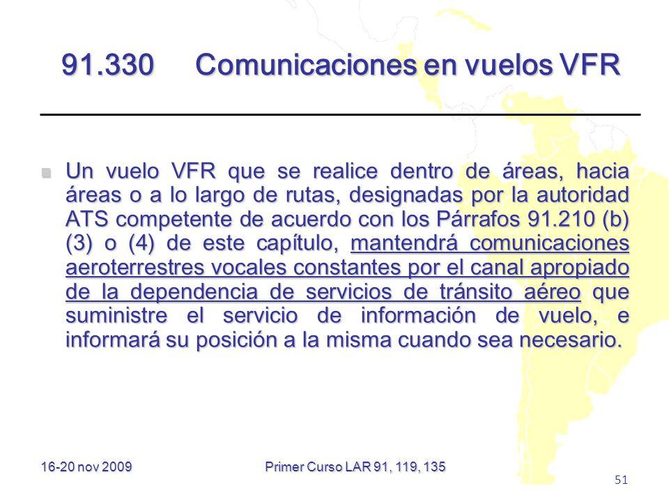 16-20 nov 2009 51 91.330Comunicaciones en vuelos VFR Un vuelo VFR que se realice dentro de áreas, hacia áreas o a lo largo de rutas, designadas por la