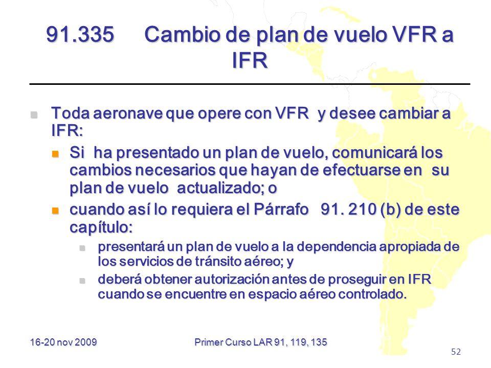 16-20 nov 2009 52 91.335Cambio de plan de vuelo VFR a IFR Toda aeronave que opere con VFR y desee cambiar a IFR: Toda aeronave que opere con VFR y des