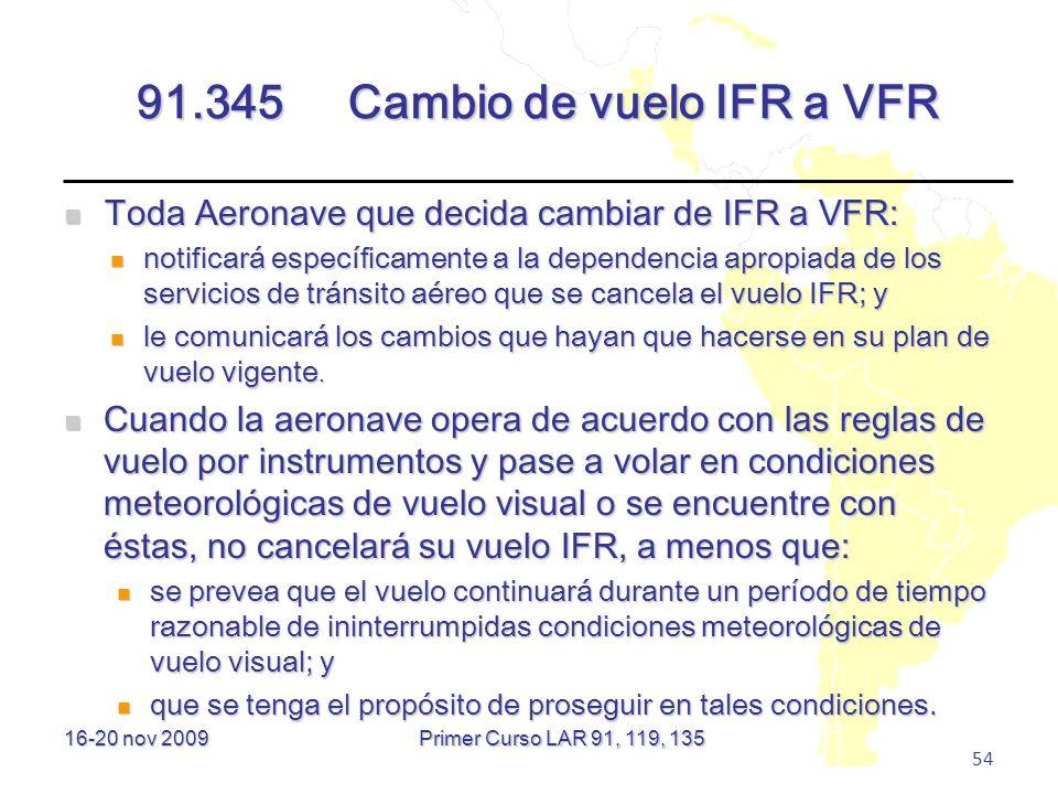 16-20 nov 2009 54 91.345Cambio de vuelo IFR a VFR Toda Aeronave que decida cambiar de IFR a VFR: Toda Aeronave que decida cambiar de IFR a VFR: notifi