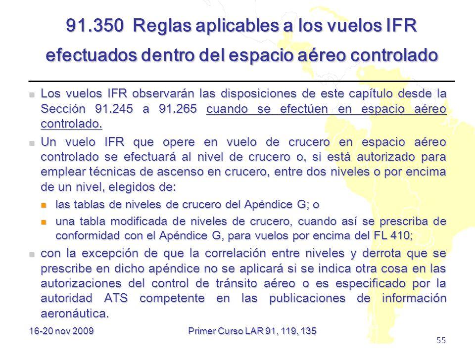 16-20 nov 2009 55 91.350 Reglas aplicables a los vuelos IFR efectuados dentro del espacio aéreo controlado Los vuelos IFR observarán las disposiciones
