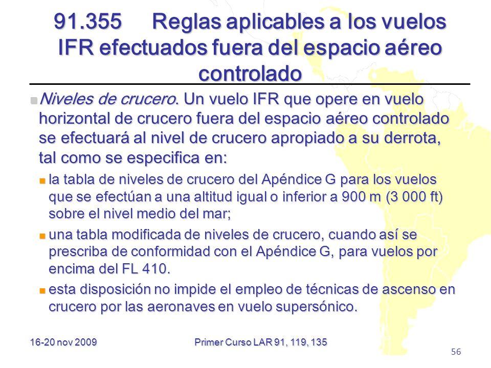 16-20 nov 2009 56 91.355 Reglas aplicables a los vuelos IFR efectuados fuera del espacio aéreo controlado Niveles de crucero. Un vuelo IFR que opere e